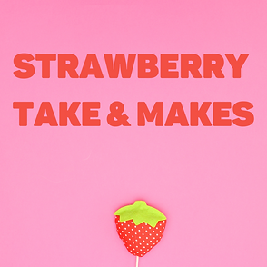 Strawberry Take & Makes 2021 IG.png