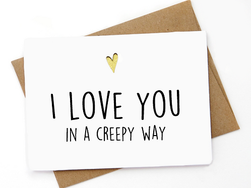I love you in a creepy way