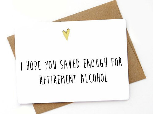 I hope you saved enough for retirement alcohol.