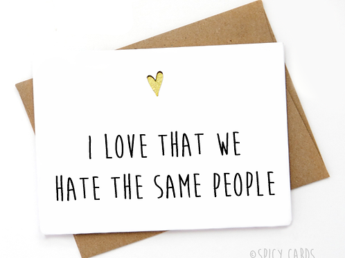 I love that we hate the same people