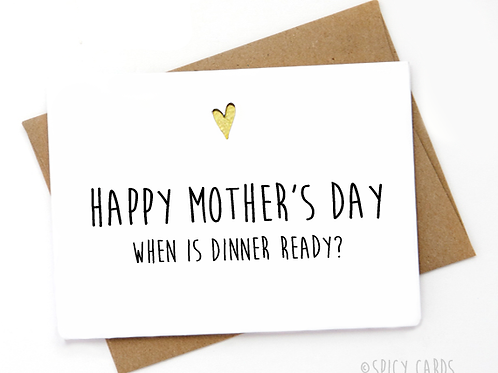 Happy Mother's Day! when is dinner ready?