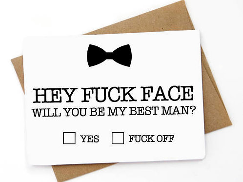 Hey Fuck Face Will You Be My Best Man