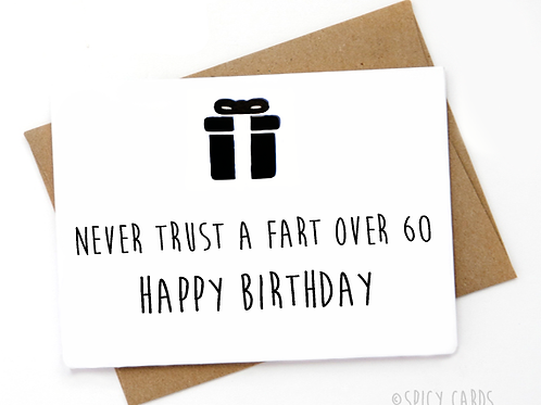 Never trust a fart over 60. Happy Birthday