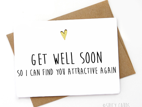 Get Well Soon, so I can find you attractive again