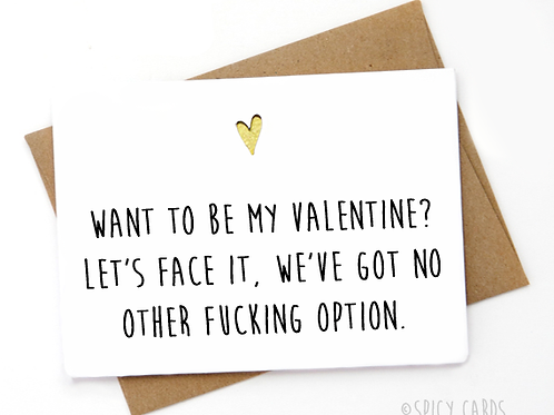 Want to be my valentine? Let's face it, we've got no other ....