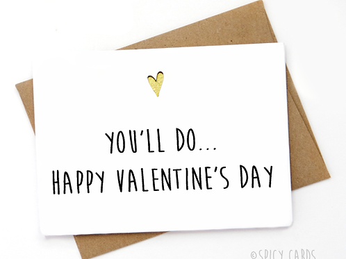 You'll do... Happy Valentine's day!