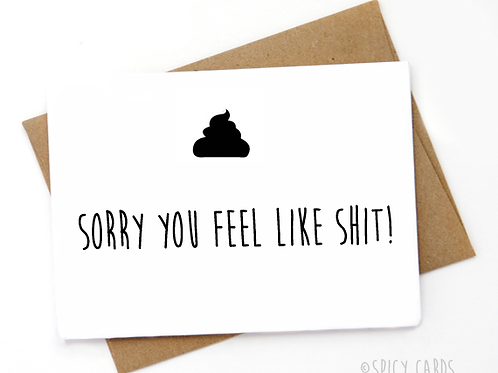 Sorry you feel like shit!