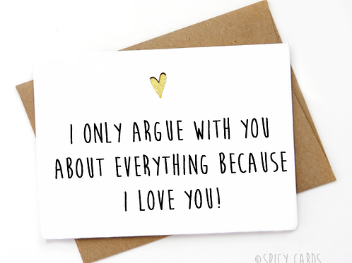 I only argue with you about everything because I love you!