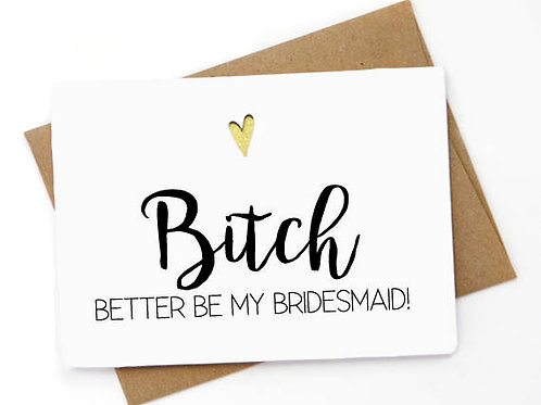 Bitch Better Be My Bridesmaid