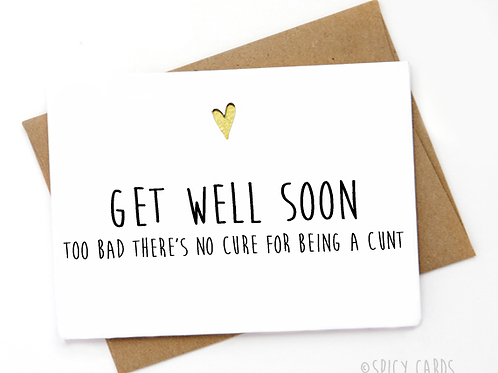 Get Well Soon, too bad there's no cure for being a cunt