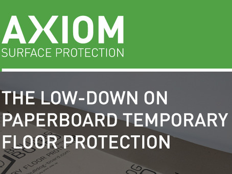 THE LOW-DOWN ON PAPERBOARD TEMPORARY FLOOR PROTECTION