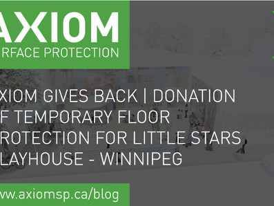 AXIOM GIVES BACK | DONATION OF TEMPORARY FLOOR PROTECTION FOR LITTLE STARS PLAYHOUSE - WINNIPEG
