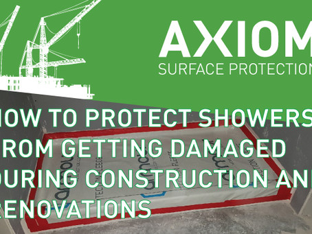 HOW TO PROTECT SHOWERS FROM GETTING DAMAGED DURING CONSTRUCTION AND RENOVATIONS