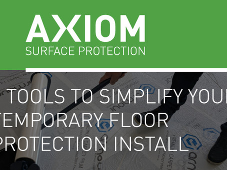 3 TOOLS TO SIMPLIFY YOUR TEMPORARY FLOOR PROTECTION INSTALL