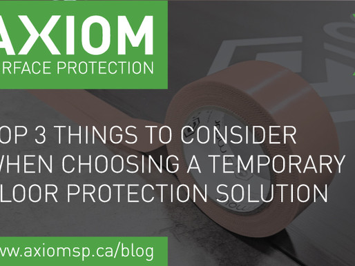 TOP 3 THINGS TO CONSIDER WHEN CHOOSING A TEMPORARY FLOOR PROTECTION SOLUTION