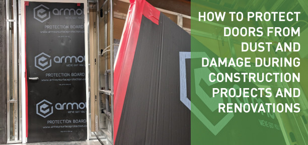 How to protect doors from dust and damage during construction projects and renovations