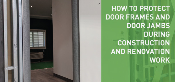 How to protect door frames and door jambs during construction and renovation work