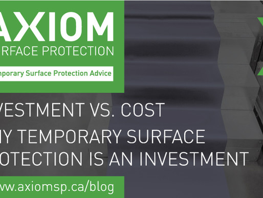 INVESTMENT VS. COST | WHY TEMPORARY SURFACE PROTECTION IS AN INVESTMENT
