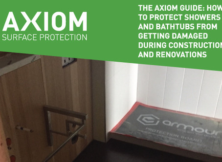 THE AXIOM GUIDE: HOW TO PROTECT SHOWERS AND BATHTUBS FROM GETTING DAMAGED DURING CONSTRUCTION AND RE