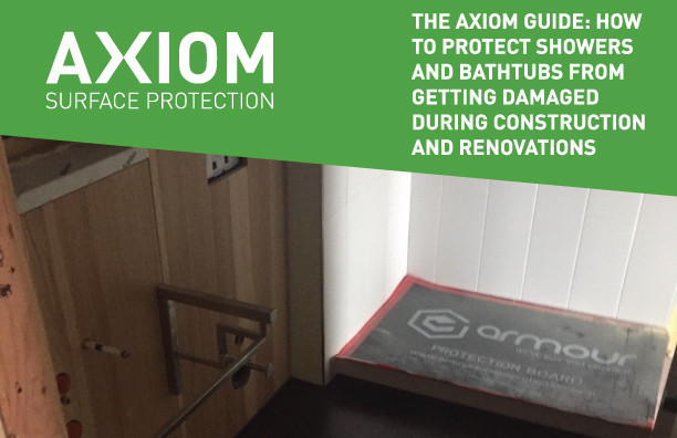 THE AXIOM GUIDE: HOW TO PROTECT SHOWERS AND BATHTUBS FROM GETTING DAMAGED DURING CONSTRUCTION AND RENOVATIONS