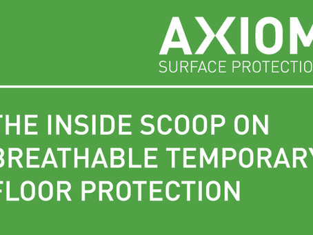 THE INSIDE SCOOP ON BREATHABLE TEMPORARY FLOOR PROTECTION