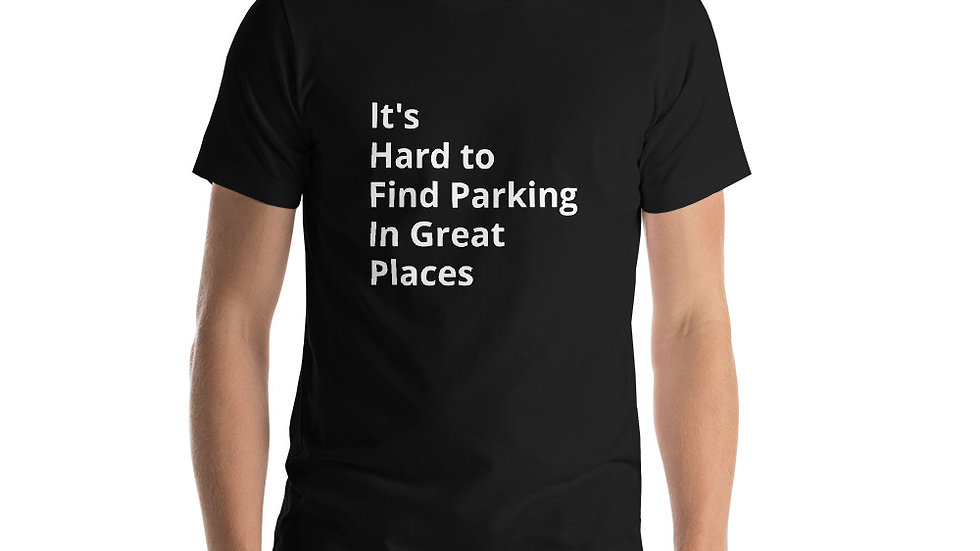 """""""It's Hard to Find Parking in Great Places"""" - Short-Sleeve Unisex T-Shirt"""