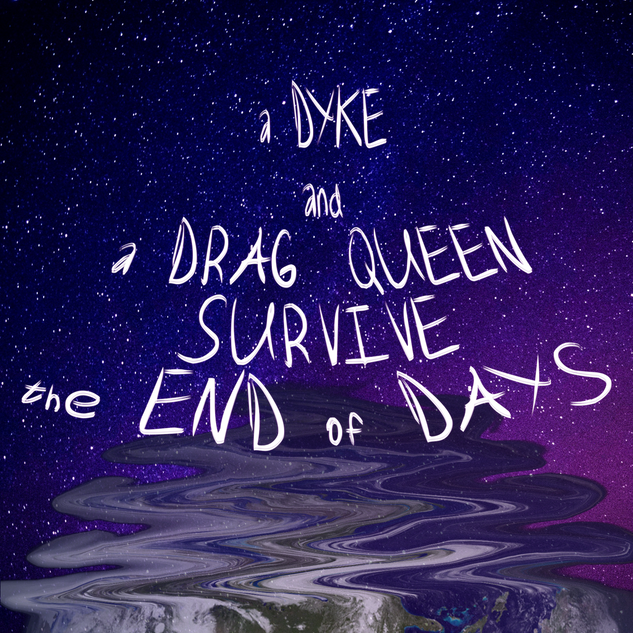 A Dyke and a Drag Queen Survive the End of Days