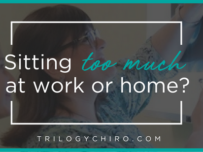SITTING TOO MUCH AT WORK OR HOME?