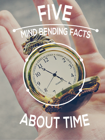 Five Mind Bending Facts About Time