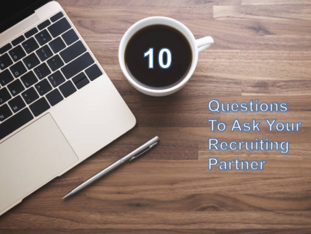 10 Questions to Ask Your Recruiting Partner