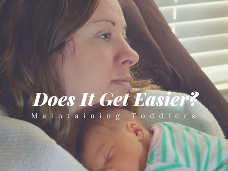 Does It Get Easier? Maintaining (Raising) Toddlers
