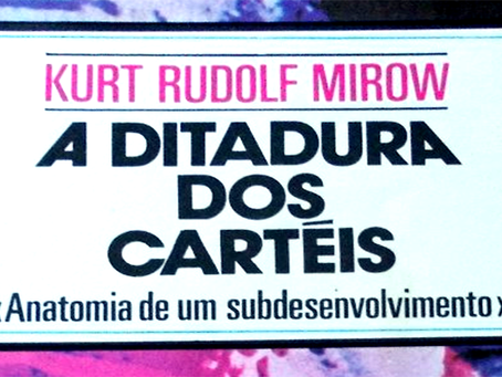 """""""A Ditadura dos Cartéis: anatomia de um Subdesenvolvimento"""" de Kurt Rudolf Mirow"""
