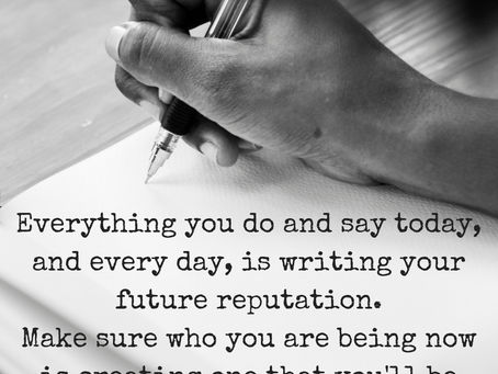 What are you doing about your future reputation?