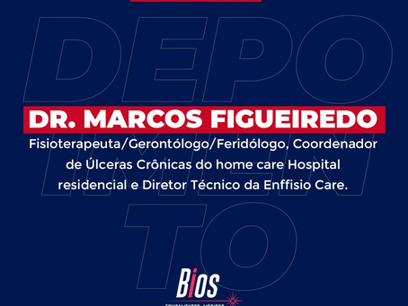 Depoimento é do Dr. Marcos Figueiredo, Feridólogo, Fisioterapeuta, Gerontólogo sobre a Bios
