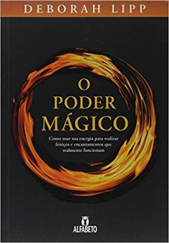 O Poder Mágico – Como usar sua energia para realizar feitiços e encantamentos...