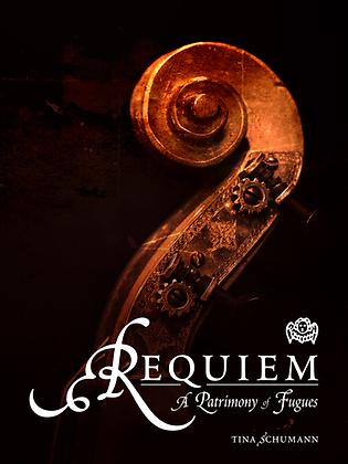 REQUIEM: A PATRIMONY OF FUGUES by Tina Schumann