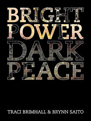 BRIGHT POWER, DARK PEACE by Traci Brimhall & Brynn Saito