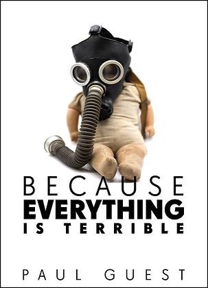 BECAUSE EVERYTHING IS TERRIBLE by Paul Guest