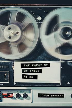 THE ENEMY OF MY ENEMY IS ME by Conor Bracken