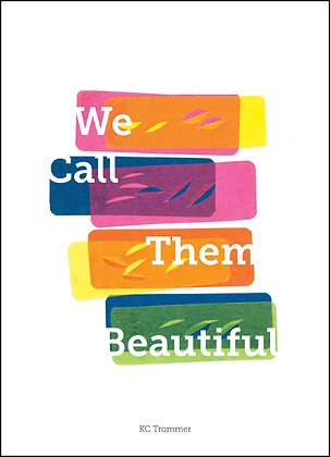 WE CALL THEM BEAUTIFUL by KC Trommer
