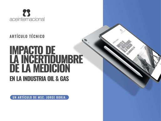 Impacto de la Incertidumbre de la Medición en la Industria Oil&Gas. Artículo Técnico (Descargable).