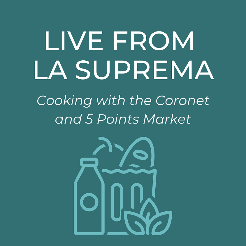 Live from La Suprema: Cooking with the Coronet and 5 Points Market