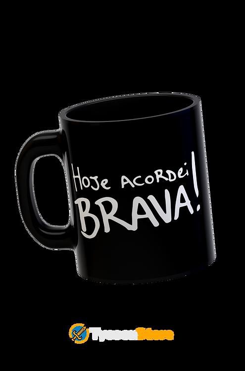 Caneca - Hoje Acordei Brava!