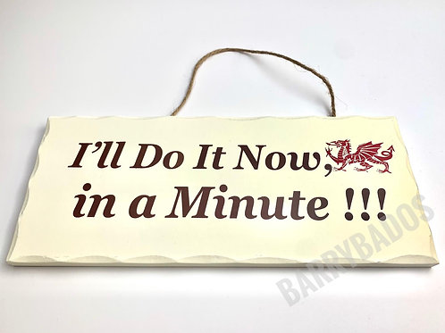 I'll Do It Now In a Minute, large Hanging Sign