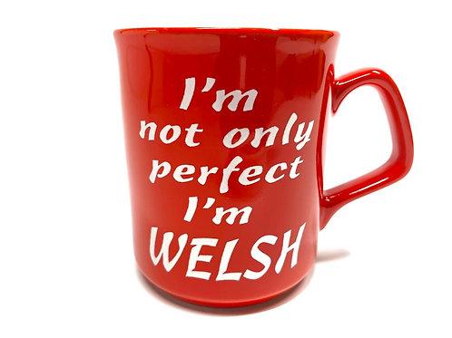 I'm Not Only Perfect, I'm Welsh Mug
