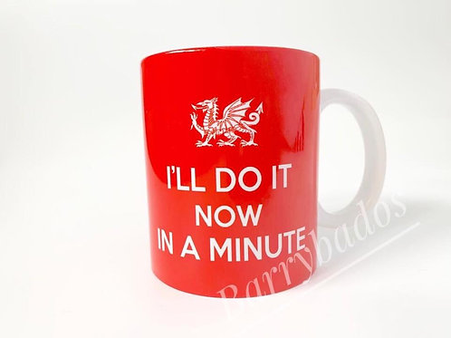 I'll do it now, in a minute mug!