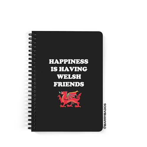 Happiness is Having Welsh Friends Notebook