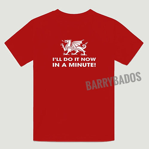 I'll Do It Now, In A Minute - T shirt