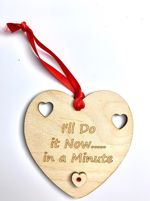 I'll Do It Now, In a Minute Hanging Decoration