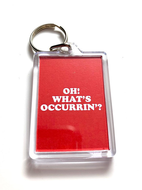Oh! What's Occurrin'? Keyring